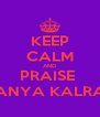 KEEP CALM AND PRAISE  SANYA KALRA ! - Personalised Poster A4 size