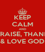 KEEP CALM AND PRAISE, THANK & LOVE GOD - Personalised Poster A4 size