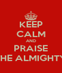KEEP CALM AND PRAISE THE ALMIGHTY - Personalised Poster A4 size