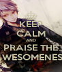 KEEP CALM AND PRAISE THE AWESOMENESS - Personalised Poster A4 size