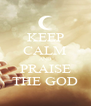 KEEP CALM AND PRAISE THE GOD - Personalised Poster A4 size