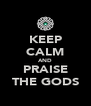 KEEP CALM AND PRAISE THE GODS - Personalised Poster A4 size