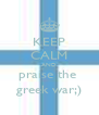 KEEP CALM AND praise the  greek war;) - Personalised Poster A4 size
