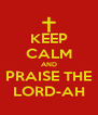 KEEP CALM AND PRAISE THE LORD-AH - Personalised Poster A4 size