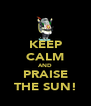 KEEP CALM AND PRAISE THE SUN! - Personalised Poster A4 size