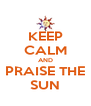 KEEP CALM AND PRAISE THE SUN - Personalised Poster A4 size