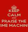 KEEP CALM AND PRAISE THE TIME MACHINE - Personalised Poster A4 size