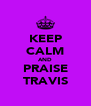 KEEP CALM AND PRAISE TRAVIS - Personalised Poster A4 size