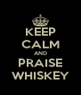 KEEP CALM AND PRAISE WHISKEY - Personalised Poster A4 size