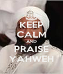 KEEP CALM AND PRAISE YAHWEH - Personalised Poster A4 size