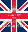 KEEP CALM AND prajuokink Nedąą :DD* - Personalised Poster A4 size