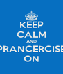 KEEP CALM AND PRANCERCISE ON - Personalised Poster A4 size