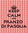 KEEP CALM AND PRANZO  DI PASQUA - Personalised Poster A4 size