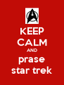 KEEP CALM AND prase star trek - Personalised Poster A4 size