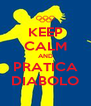KEEP CALM AND PRATICA DIABOLO - Personalised Poster A4 size