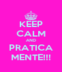 KEEP CALM AND PRATICA MENTE!!! - Personalised Poster A4 size