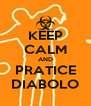 KEEP CALM AND PRATICE DIABOLO - Personalised Poster A4 size