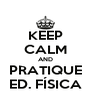 KEEP CALM AND PRATIQUE ED. FÍSICA - Personalised Poster A4 size