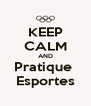 KEEP CALM AND Pratique  Esportes - Personalised Poster A4 size