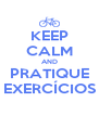 KEEP CALM AND PRATIQUE EXERCÍCIOS - Personalised Poster A4 size