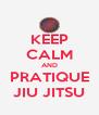 KEEP CALM AND PRATIQUE JIU JITSU - Personalised Poster A4 size
