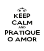 KEEP CALM AND PRATIQUE O AMOR - Personalised Poster A4 size