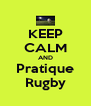 KEEP CALM AND Pratique Rugby - Personalised Poster A4 size