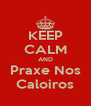 KEEP CALM AND Praxe Nos Caloiros - Personalised Poster A4 size
