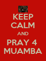 KEEP CALM AND PRAY 4  MUAMBA - Personalised Poster A4 size