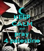 KEEP CALM and pray 4 palestine - Personalised Poster A4 size