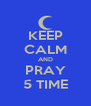 KEEP CALM AND PRAY 5 TIME - Personalised Poster A4 size