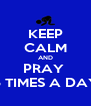 KEEP CALM AND PRAY  5 TIMES A DAY - Personalised Poster A4 size