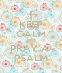 KEEP CALM AND PRAY A  PSALM - Personalised Poster A4 size