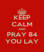KEEP CALM AND PRAY B4 YOU LAY - Personalised Poster A4 size