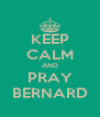 KEEP CALM AND PRAY BERNARD - Personalised Poster A4 size