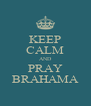 KEEP CALM AND PRAY BRAHAMA - Personalised Poster A4 size