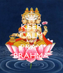 KEEP CALM AND PRAY BRAHMA - Personalised Poster A4 size