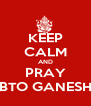KEEP CALM AND PRAY BTO GANESH - Personalised Poster A4 size