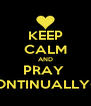 KEEP CALM AND PRAY  CONTINUALLY<3 - Personalised Poster A4 size