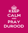 KEEP CALM AND PRAY DUROOD - Personalised Poster A4 size