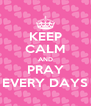 KEEP CALM AND PRAY EVERY DAYS - Personalised Poster A4 size
