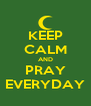 KEEP CALM AND PRAY EVERYDAY - Personalised Poster A4 size