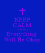 KEEP CALM And Pray Everything  Will Be Okay - Personalised Poster A4 size