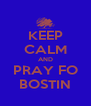 KEEP CALM AND PRAY FO BOSTIN - Personalised Poster A4 size