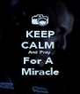 KEEP CALM  And Pray For A  Miracle - Personalised Poster A4 size