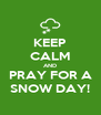 KEEP CALM AND PRAY FOR A SNOW DAY! - Personalised Poster A4 size