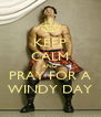 KEEP CALM AND PRAY FOR A WINDY DAY - Personalised Poster A4 size