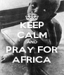 KEEP CALM AND PRAY FOR AFRICA - Personalised Poster A4 size