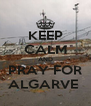 KEEP CALM AND PRAY FOR ALGARVE  - Personalised Poster A4 size