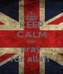 KEEP CALM AND pray for allah  - Personalised Poster A4 size
